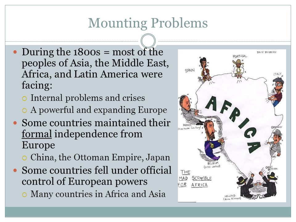 Mounting Problems During the 1800s = most of the peoples of Asia, the Middle East, Africa, and Latin America were facing: