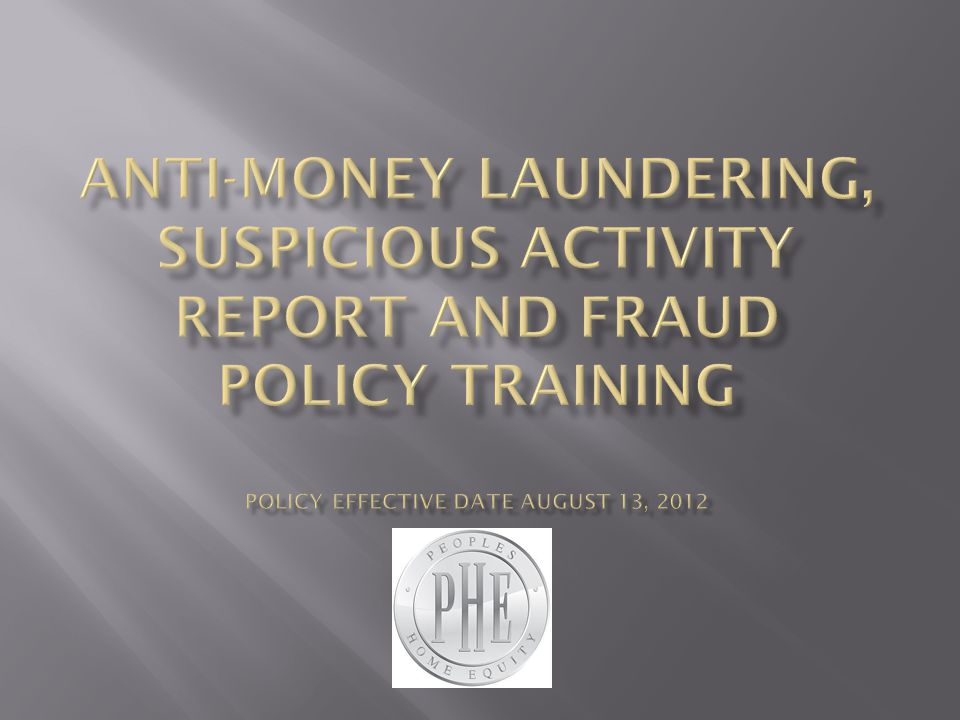 Anti-Money Laundering, Suspicious Activity Report and Fraud Policy Training Policy Effective Date August 13, 2012