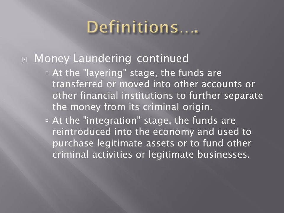 Definitions…. Money Laundering continued