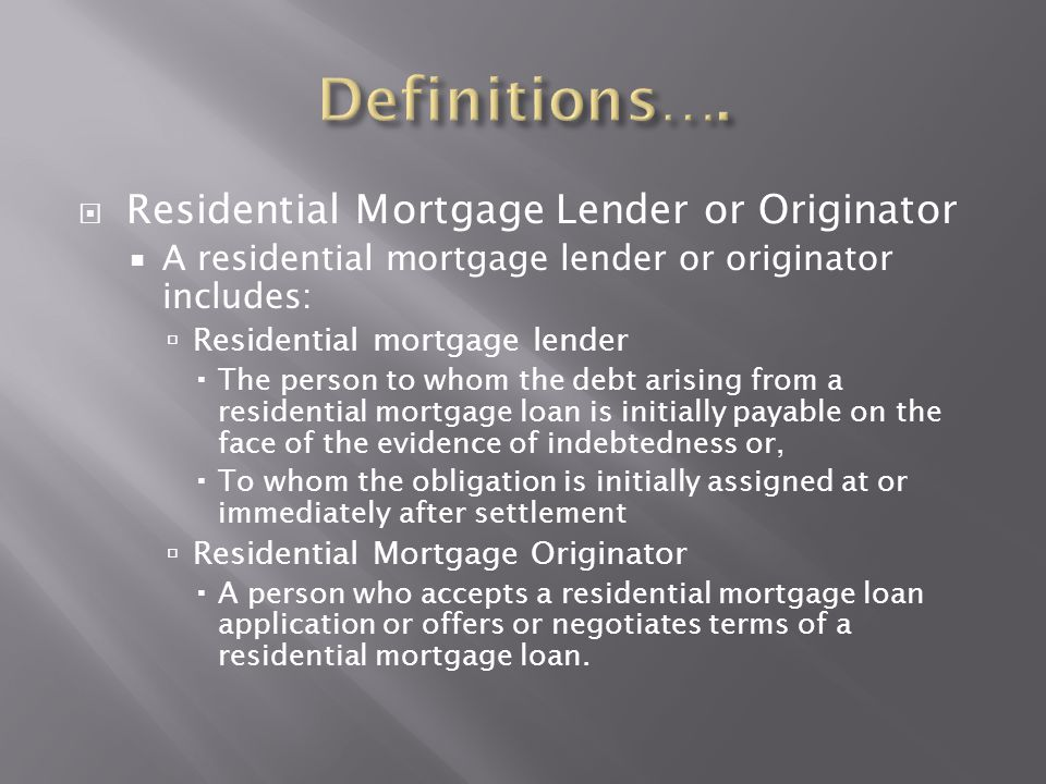 Definitions…. Residential Mortgage Lender or Originator