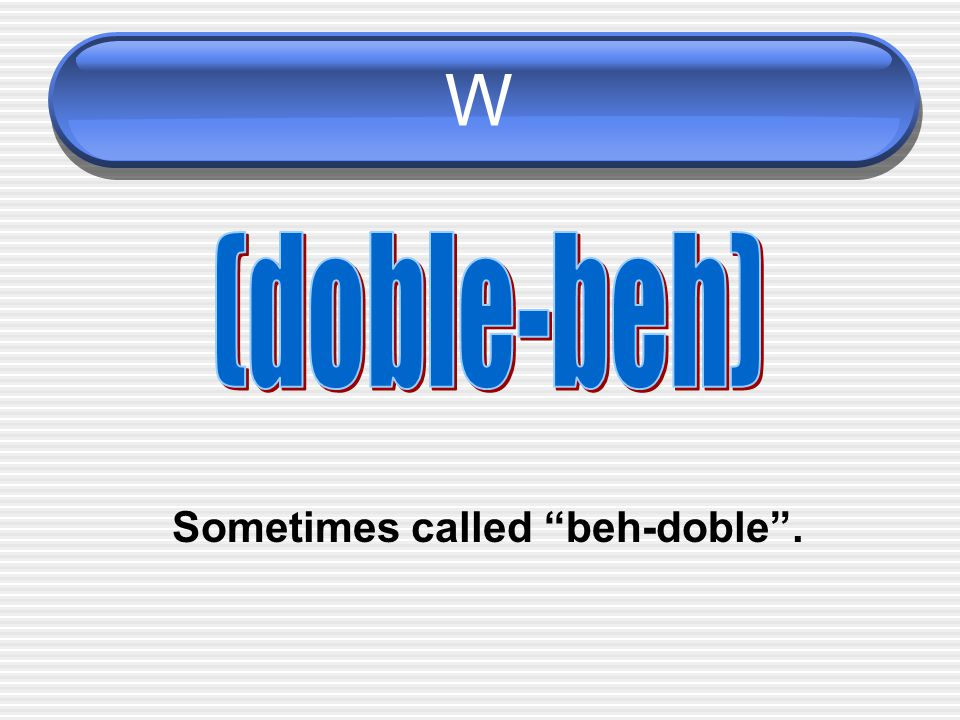Sometimes called beh-doble .
