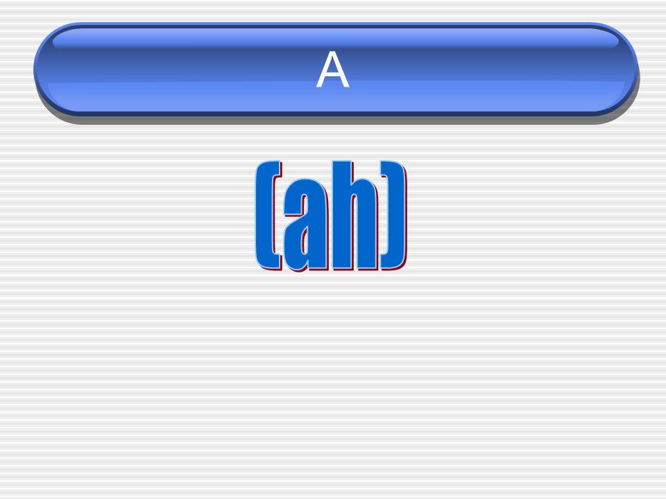 A (ah)