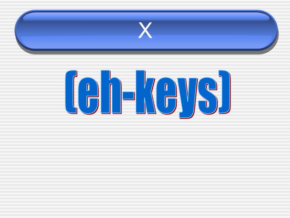 X (eh-keys)