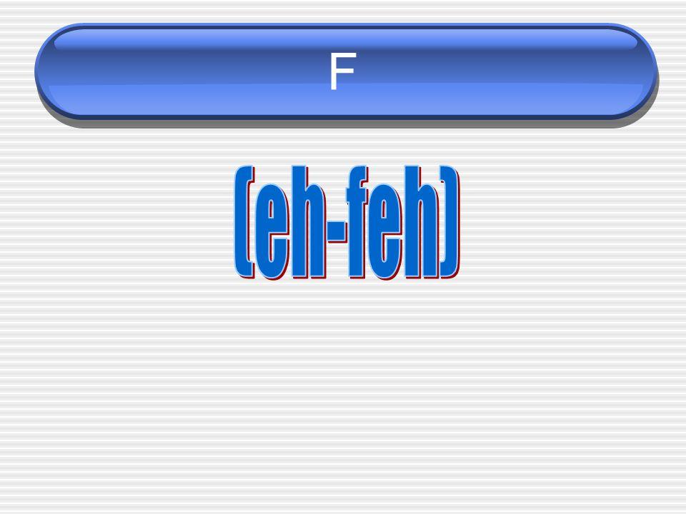 F (eh-feh)