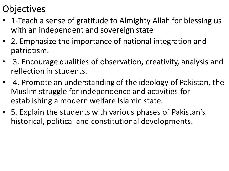 Objectives 1-Teach a sense of gratitude to Almighty Allah for blessing us with an independent and sovereign state.