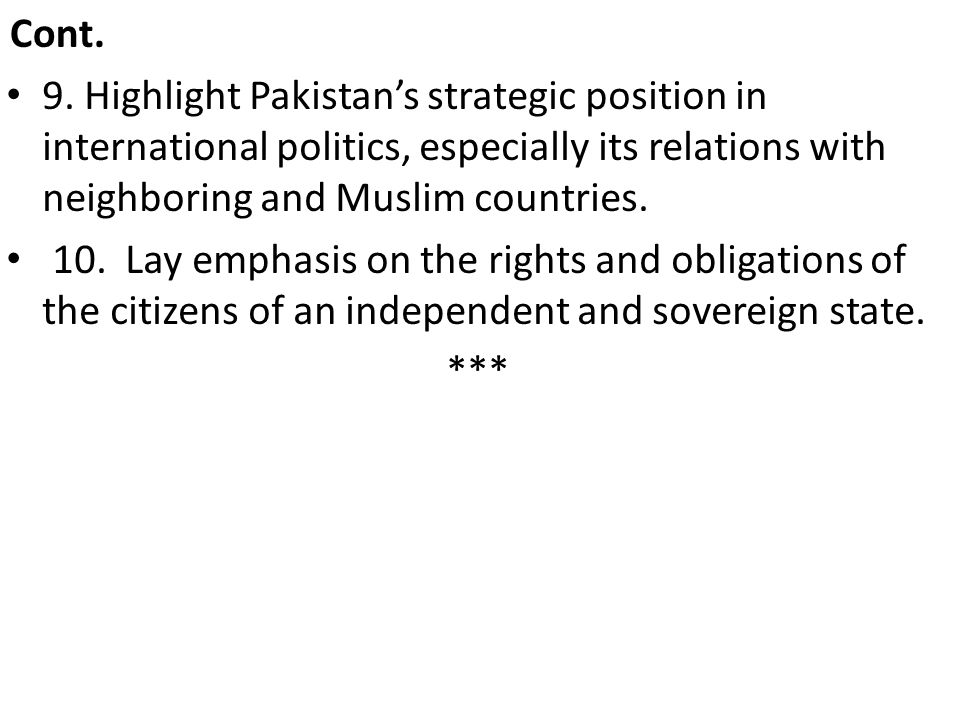 Cont. 9. Highlight Pakistan's strategic position in international politics, especially its relations with neighboring and Muslim countries.