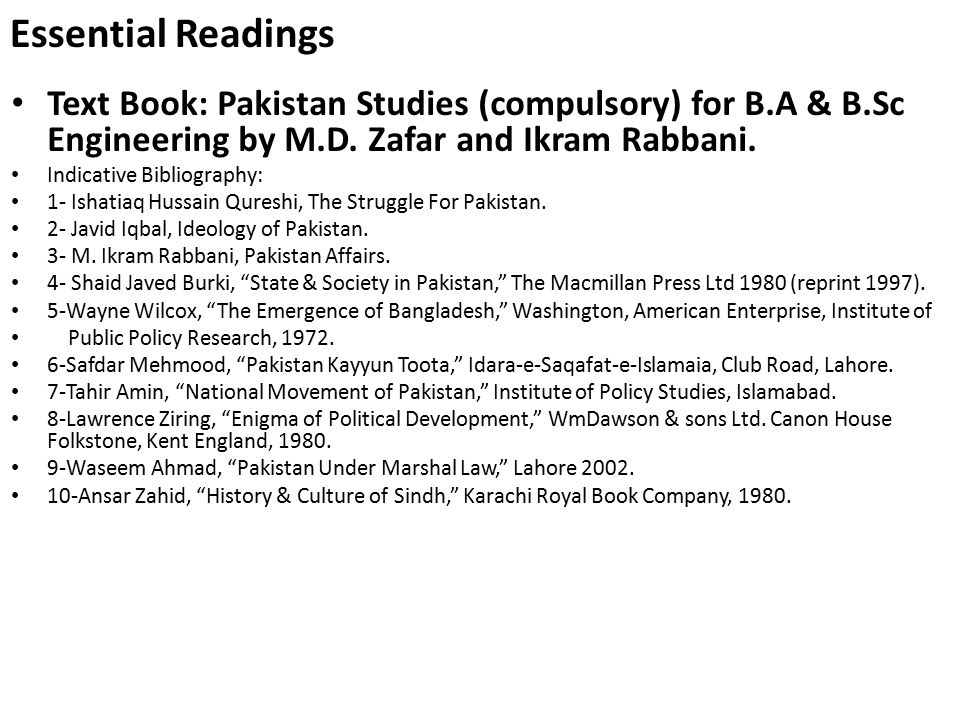 Essential Readings Text Book: Pakistan Studies (compulsory) for B.A & B.Sc Engineering by M.D. Zafar and Ikram Rabbani.