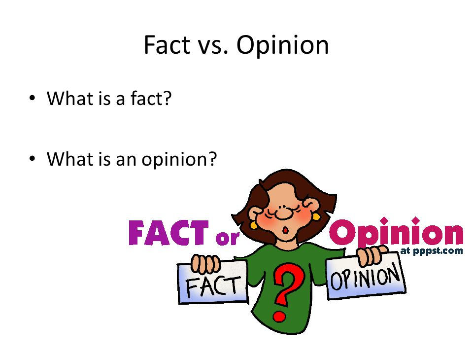 Fact vs. Opinion What is a fact What is an opinion
