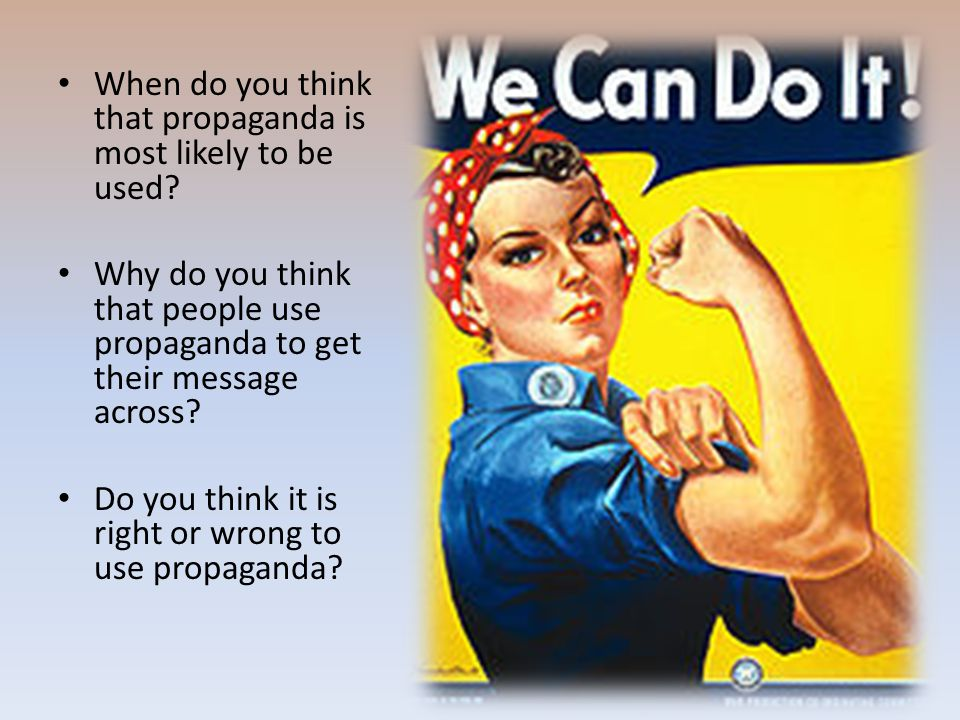 When do you think that propaganda is most likely to be used