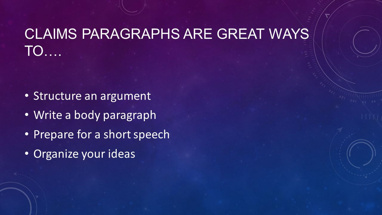 Claims Paragraphs are great ways to….