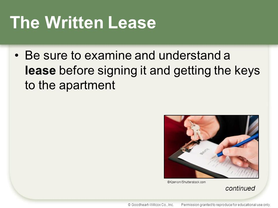 The Written Lease Be sure to examine and understand a lease before signing it and getting the keys to the apartment.