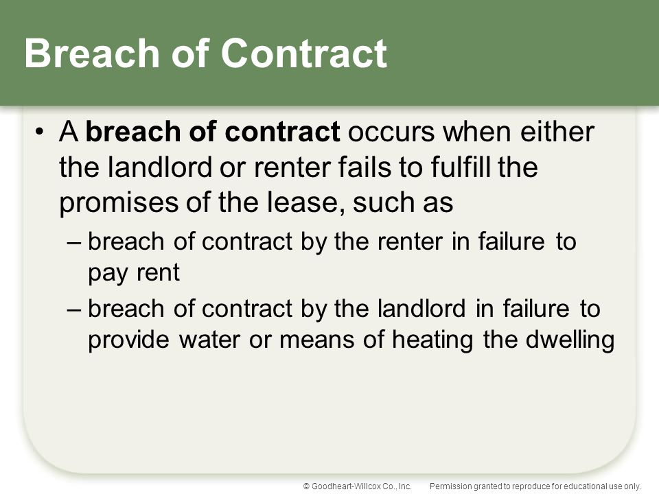 Breach of Contract A breach of contract occurs when either the landlord or renter fails to fulfill the promises of the lease, such as.
