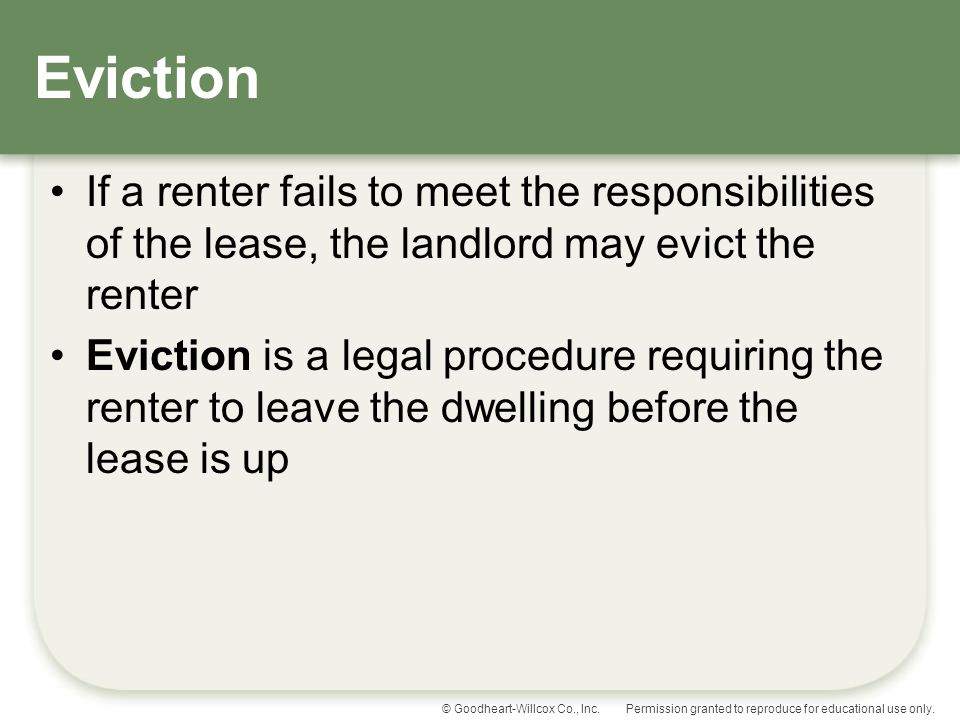 Eviction If a renter fails to meet the responsibilities of the lease, the landlord may evict the renter.