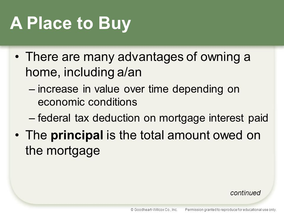 A Place to Buy There are many advantages of owning a home, including a/an. increase in value over time depending on economic conditions.