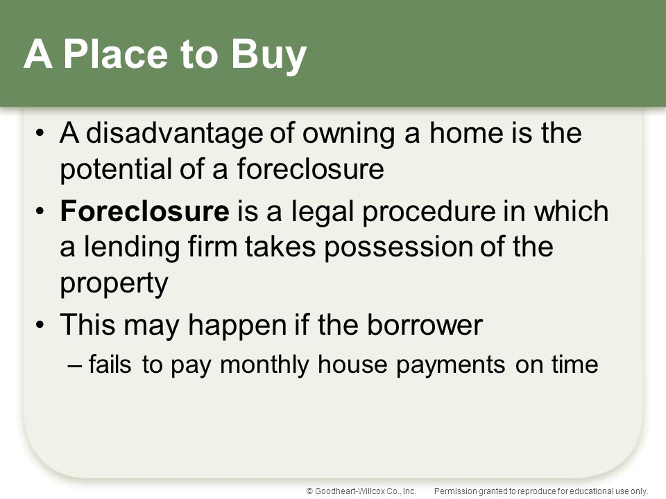 A Place to Buy A disadvantage of owning a home is the potential of a foreclosure.