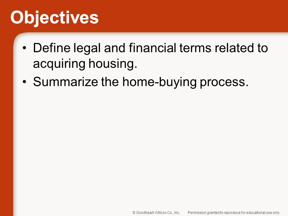 Objectives Define legal and financial terms related to acquiring housing.