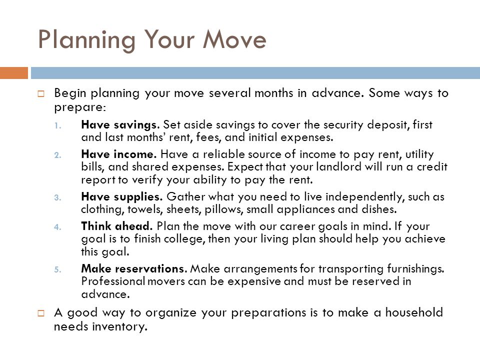 Planning Your Move Begin planning your move several months in advance. Some ways to prepare: