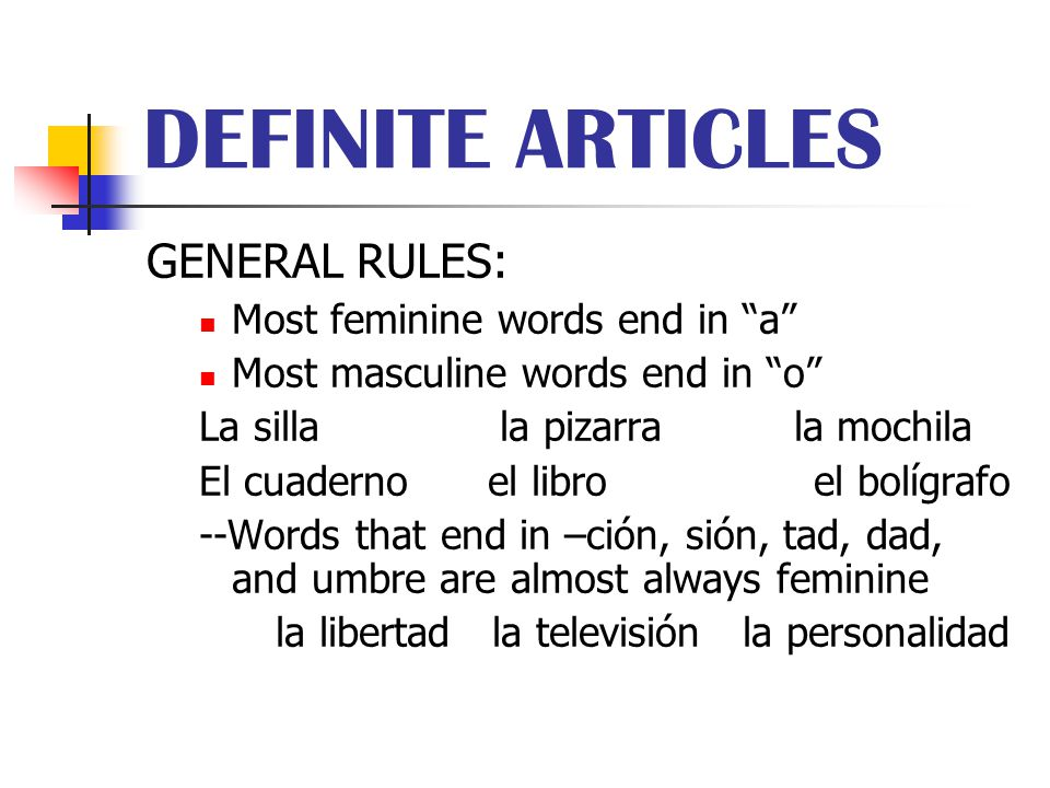 DEFINITE ARTICLES GENERAL RULES: Most feminine words end in a