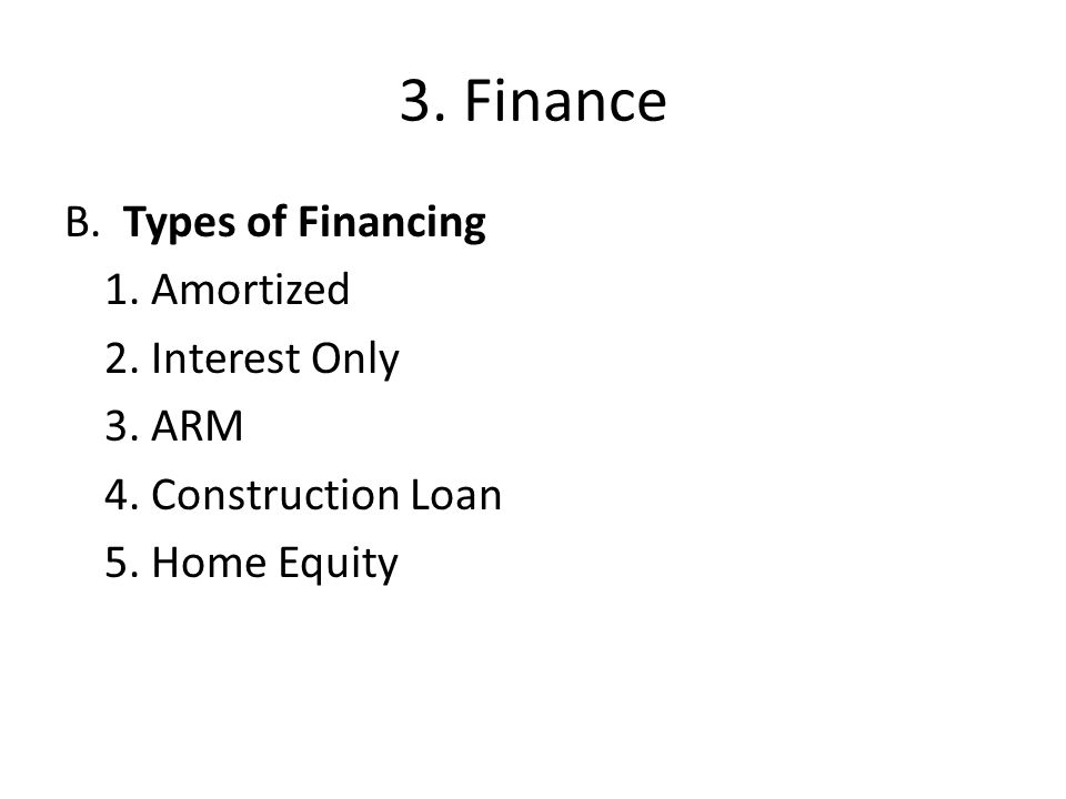 3. Finance B. Types of Financing 1. Amortized 2.