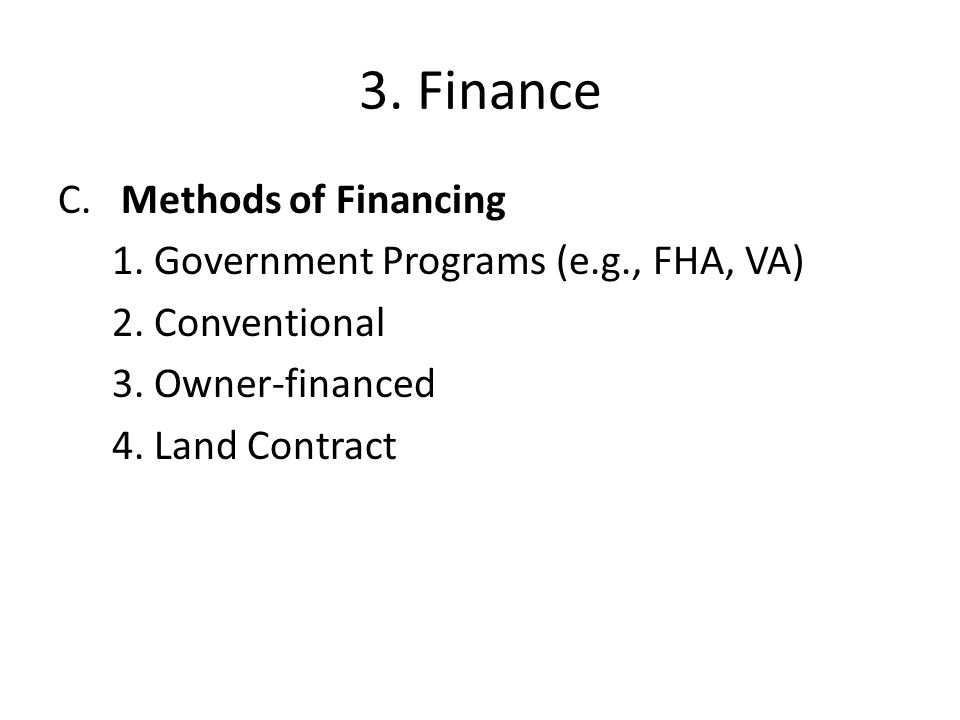 3. Finance C. Methods of Financing 1. Government Programs (e.g., FHA, VA) 2.