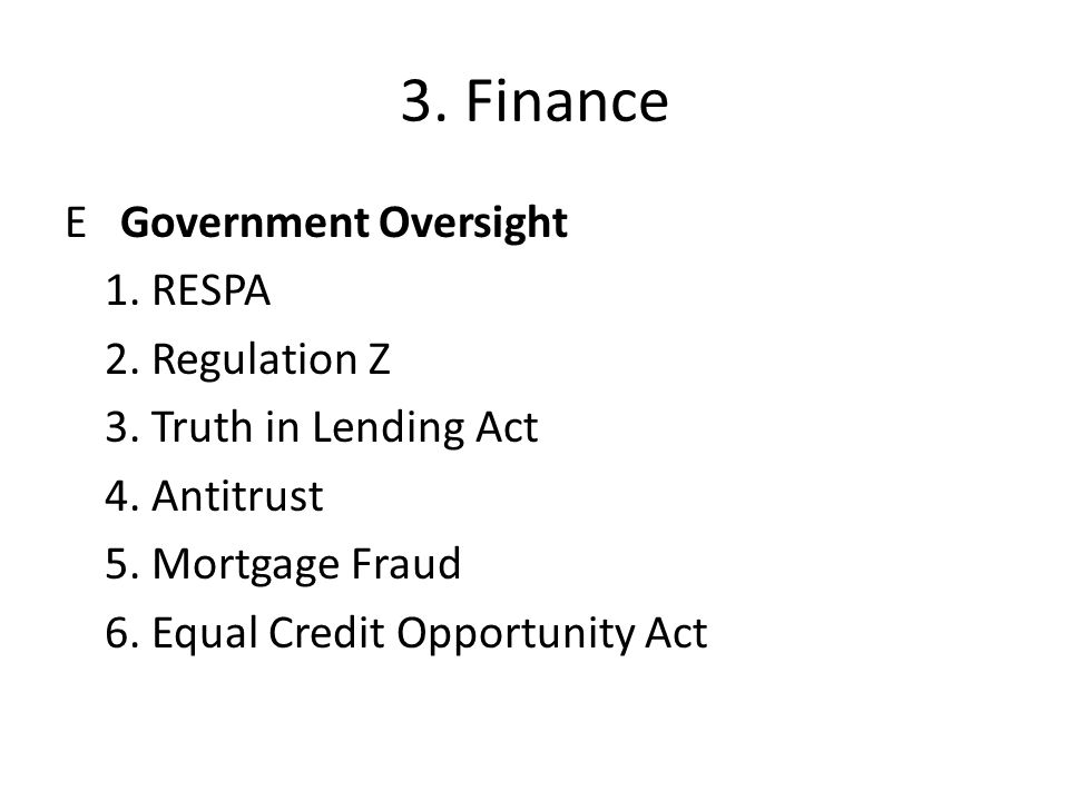 3. Finance E Government Oversight 1. RESPA 2. Regulation Z 3.
