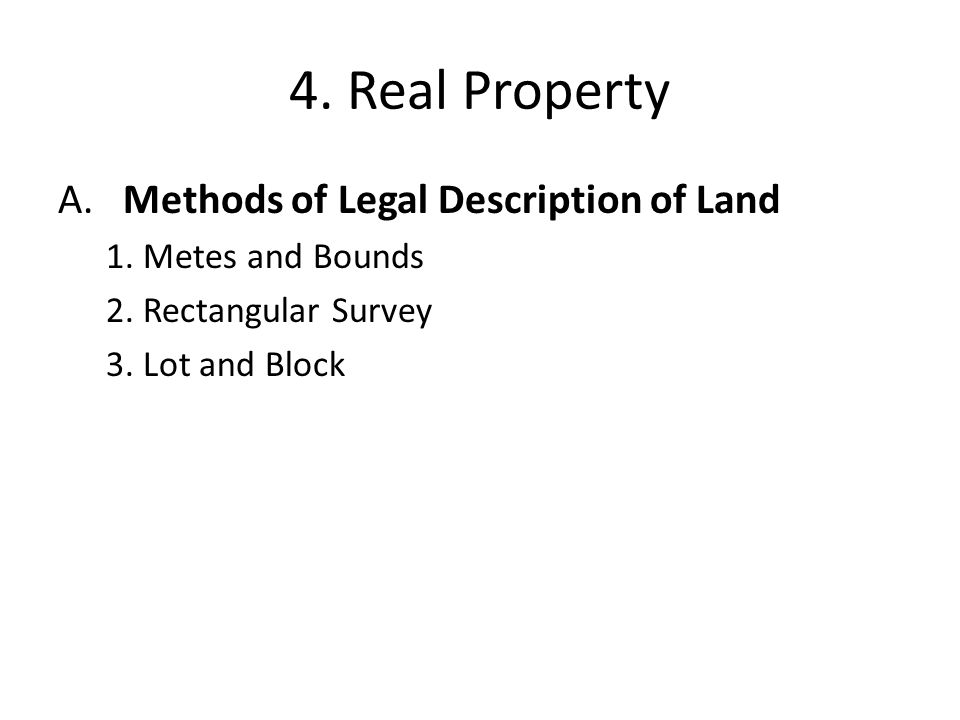 4. Real Property A. Methods of Legal Description of Land