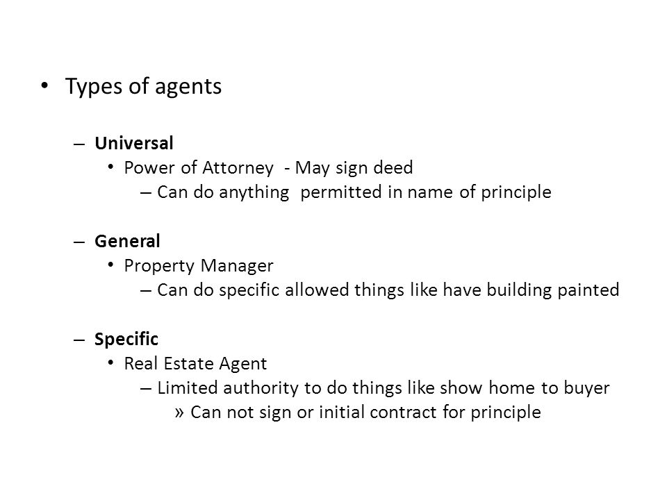 Types of agents Universal Power of Attorney - May sign deed