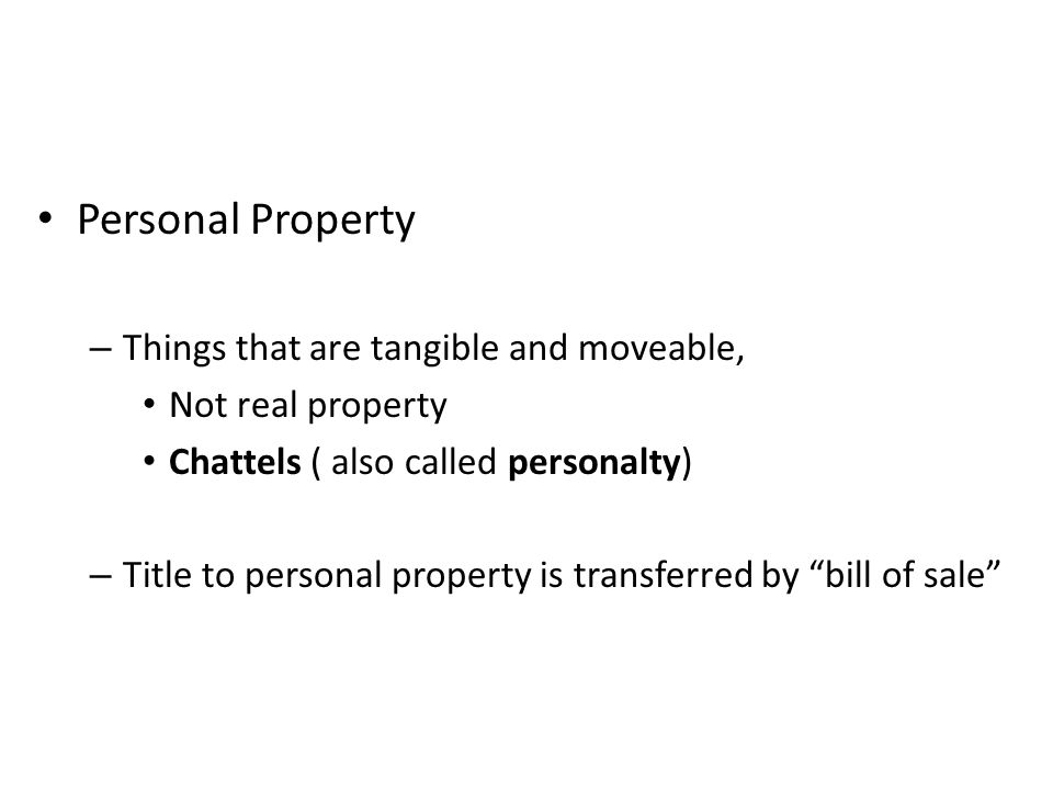 Personal Property Things that are tangible and moveable,