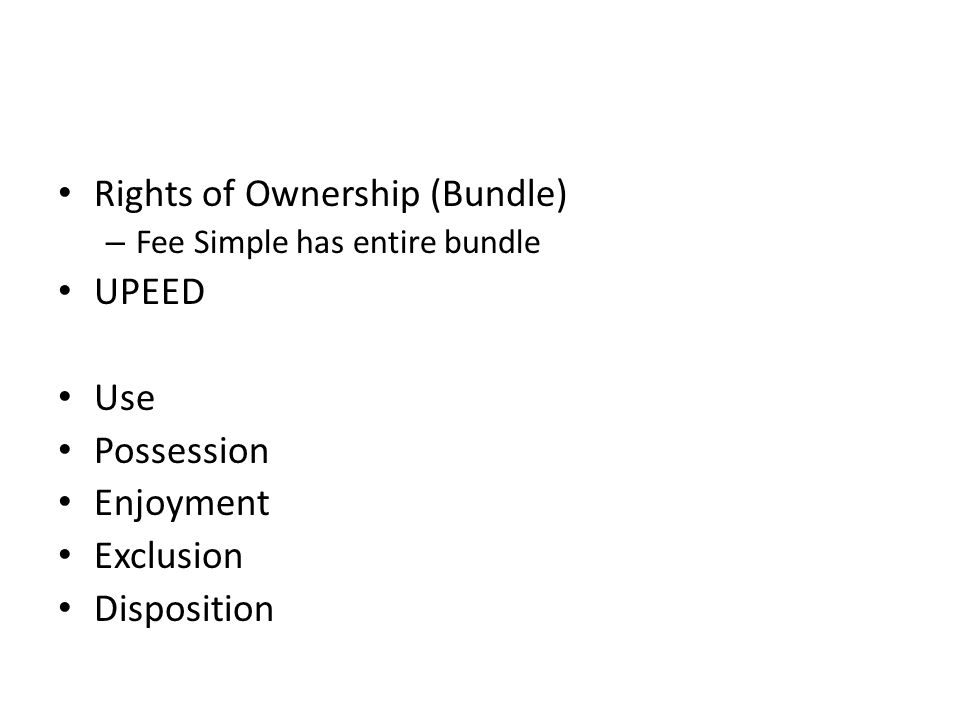 Rights of Ownership (Bundle) UPEED Use Possession Enjoyment Exclusion