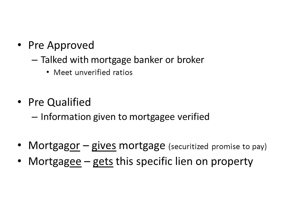 Mortgagor – gives mortgage (securitized promise to pay)