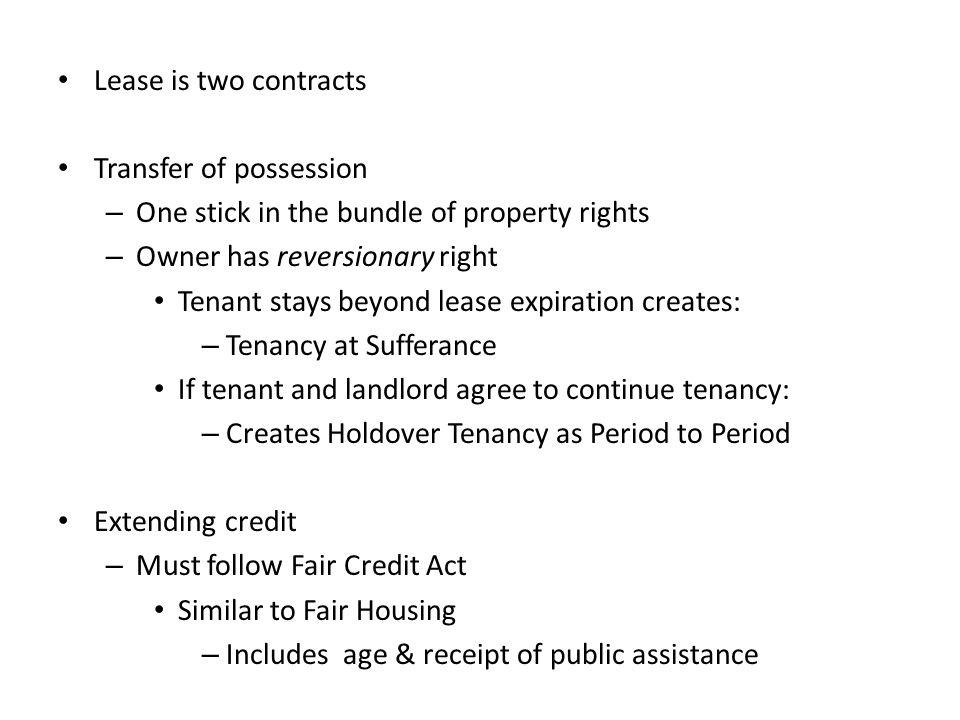 Lease is two contracts Transfer of possession. One stick in the bundle of property rights. Owner has reversionary right.