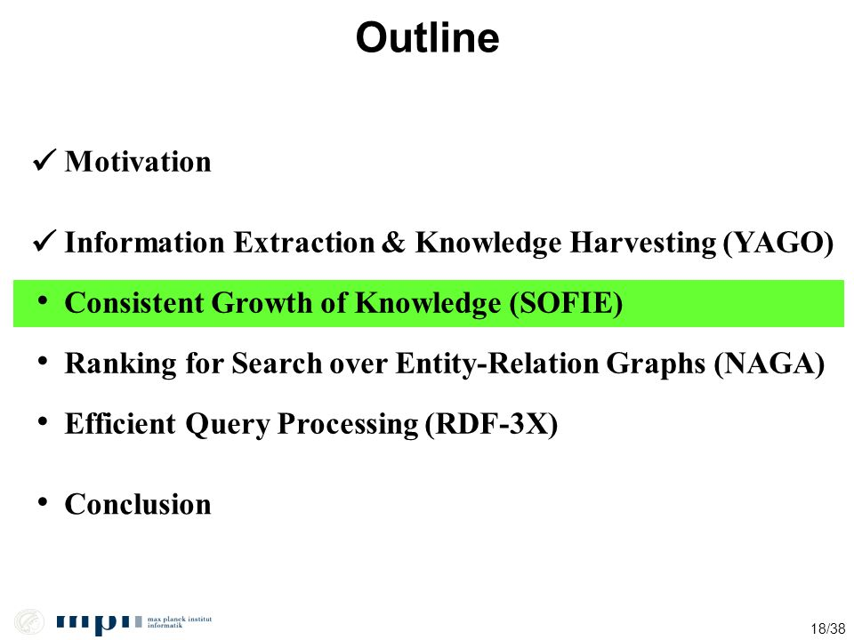 Outline  Motivation.  Information Extraction & Knowledge Harvesting (YAGO) • Consistent Growth of Knowledge (SOFIE)