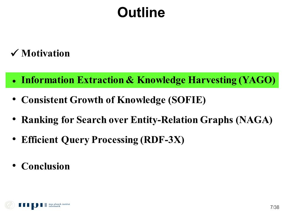 Outline  Motivation. • Information Extraction & Knowledge Harvesting (YAGO) • Consistent Growth of Knowledge (SOFIE)