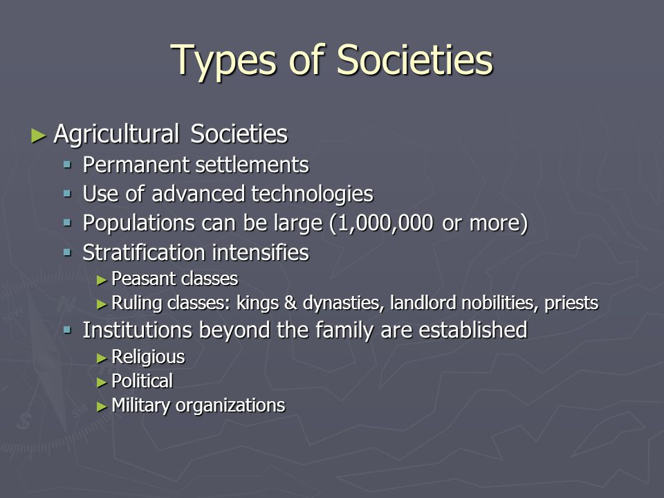 Types of Societies Agricultural Societies Permanent settlements