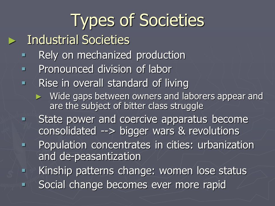 Types of Societies Industrial Societies Rely on mechanized production