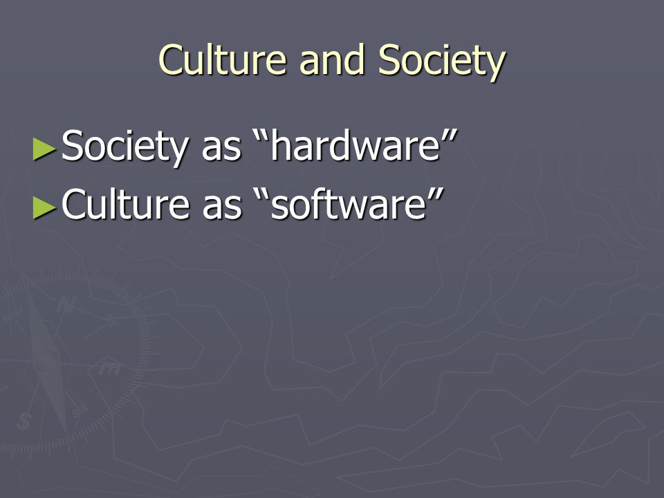 Culture and Society Society as hardware Culture as software