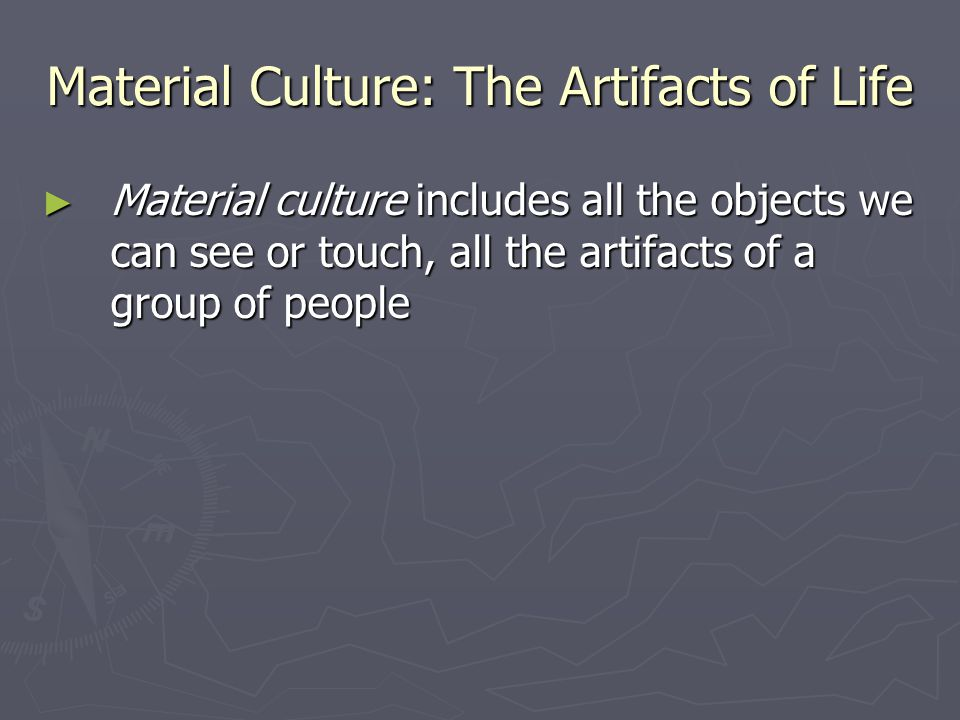 Material Culture: The Artifacts of Life