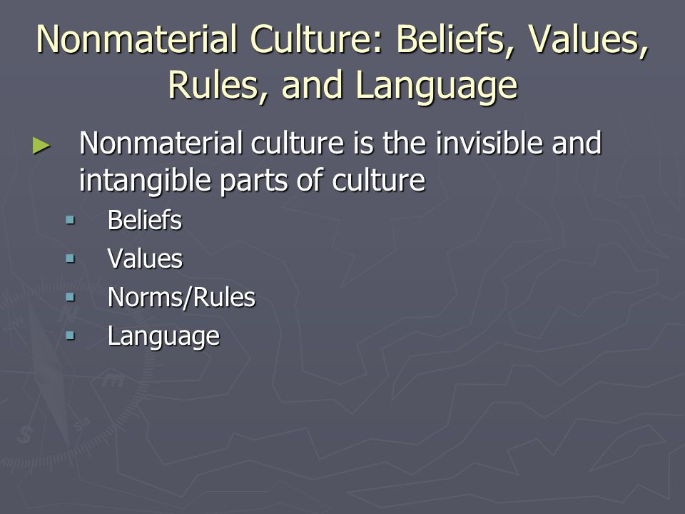 Nonmaterial Culture: Beliefs, Values, Rules, and Language