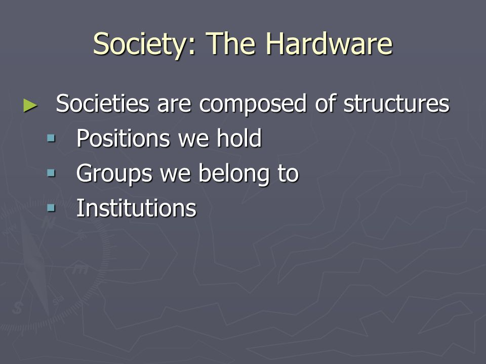 Society: The Hardware Societies are composed of structures