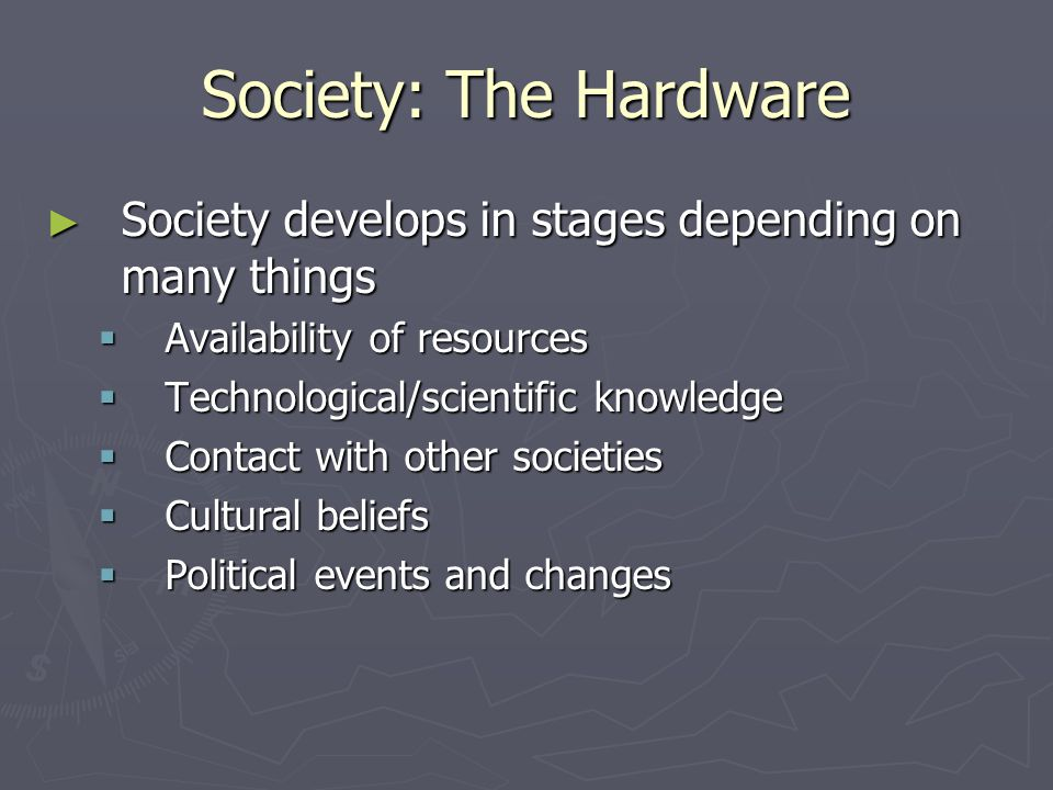 Society: The Hardware Society develops in stages depending on many things. Availability of resources.