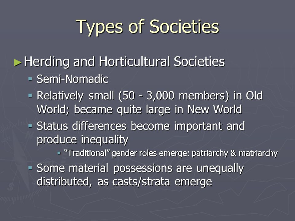 Types of Societies Herding and Horticultural Societies Semi-Nomadic