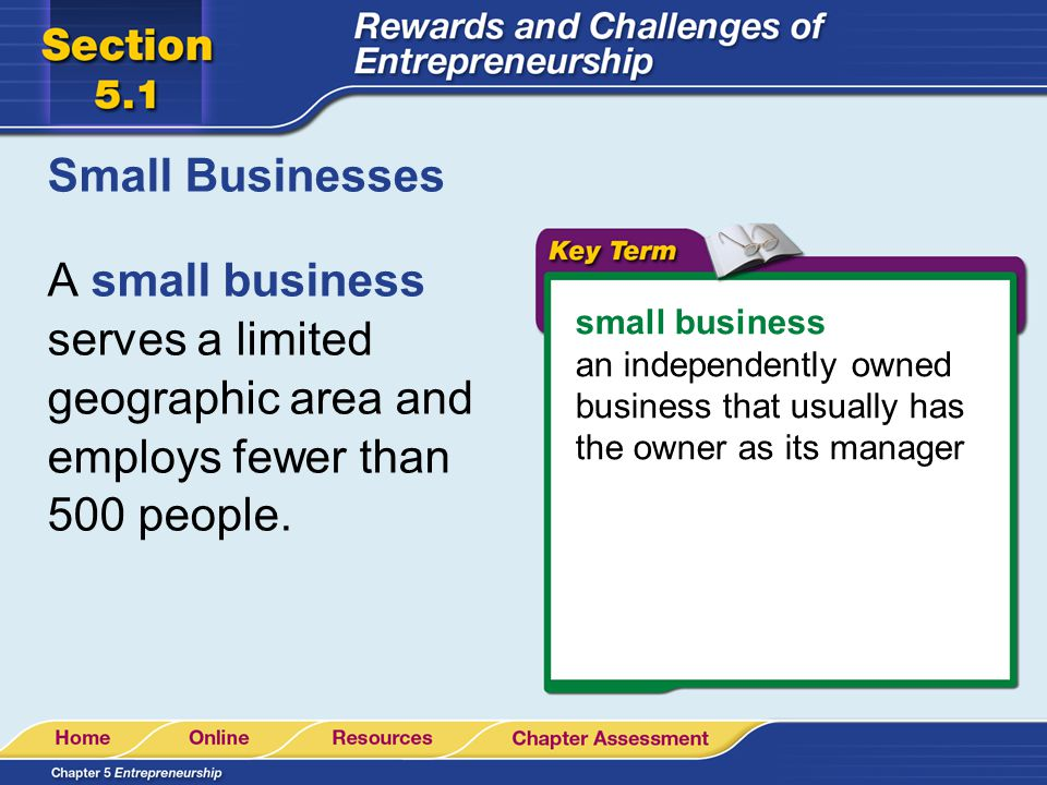 Small Businesses A small business serves a limited geographic area and employs fewer than 500 people.