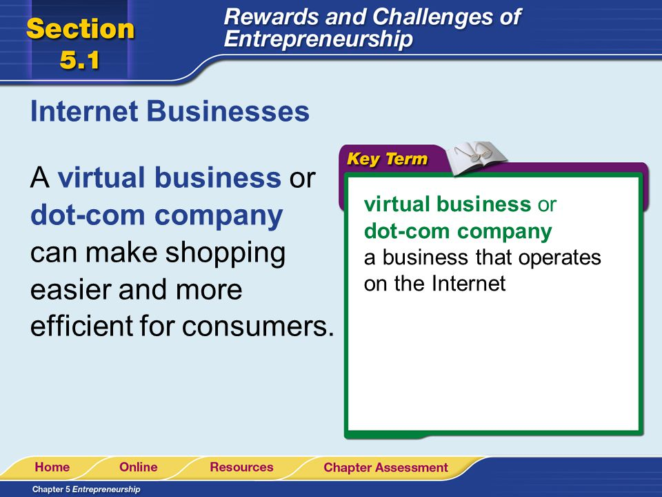 Internet Businesses A virtual business or dot-com company can make shopping easier and more efficient for consumers.