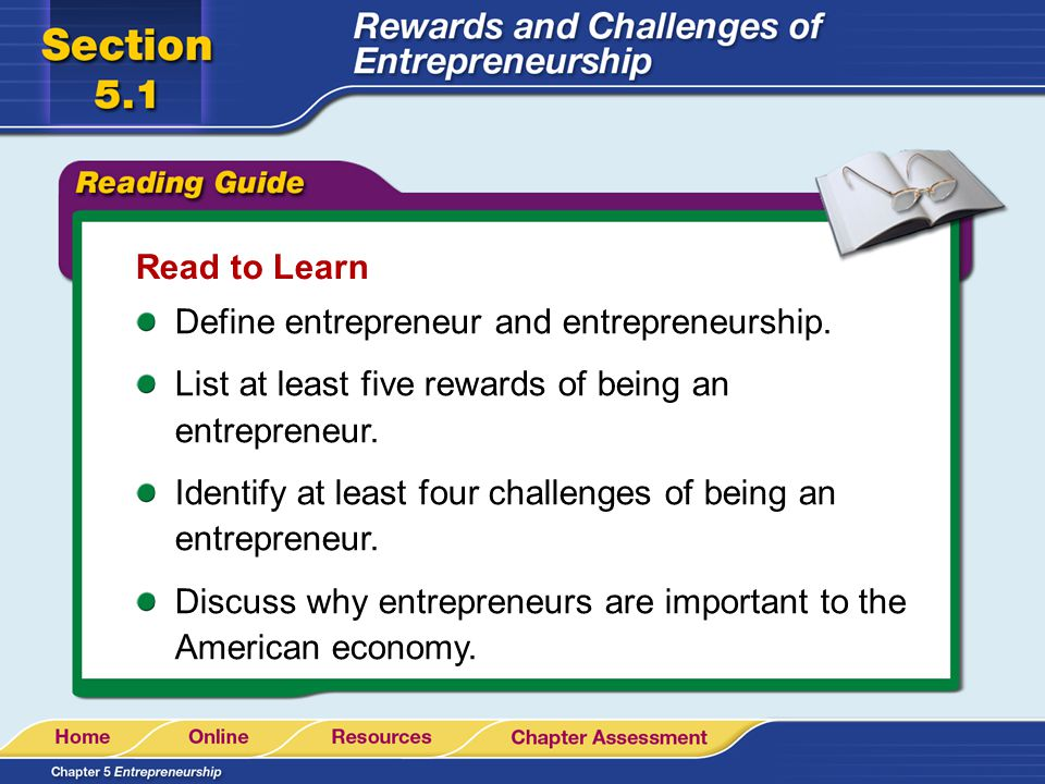 Read to Learn Define entrepreneur and entrepreneurship. List at least five rewards of being an entrepreneur.