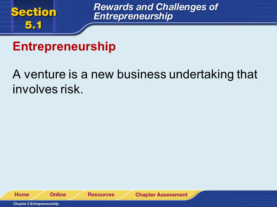 Entrepreneurship A venture is a new business undertaking that involves risk.