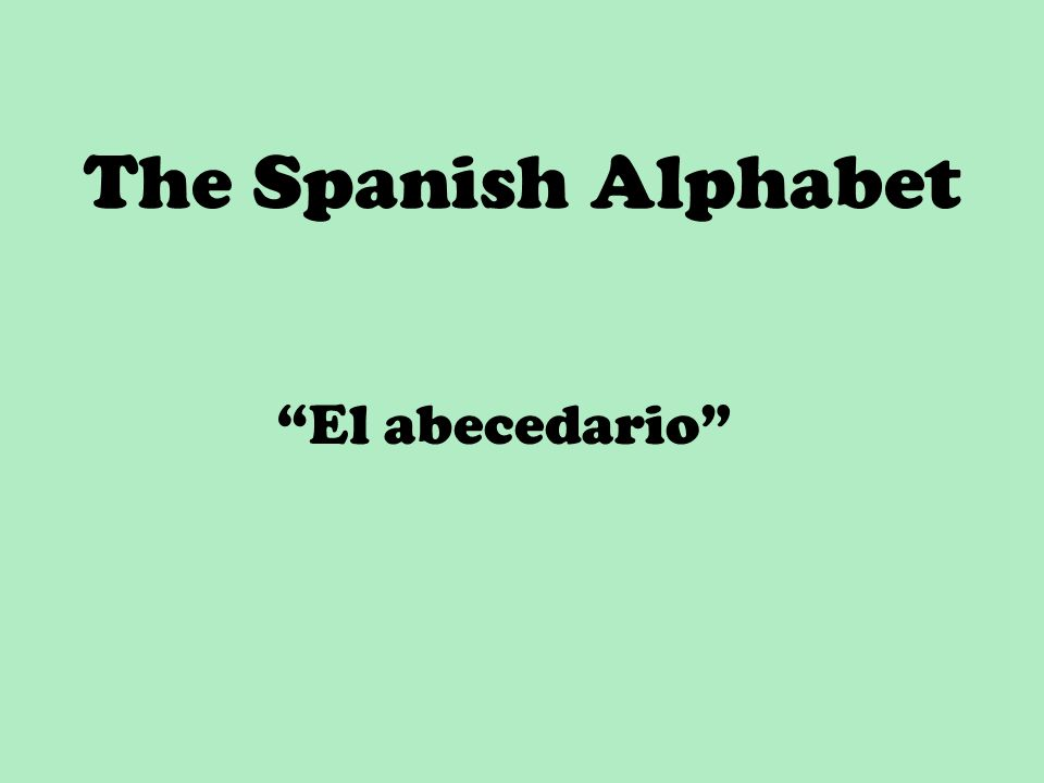 The Spanish Alphabet El abecedario