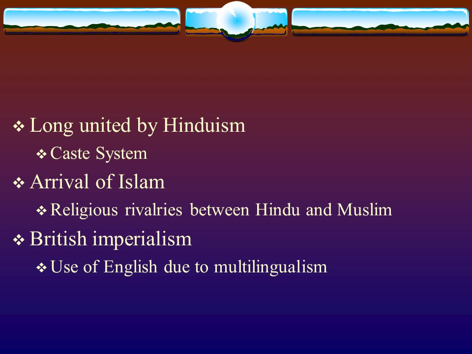 Long united by Hinduism Arrival of Islam British imperialism