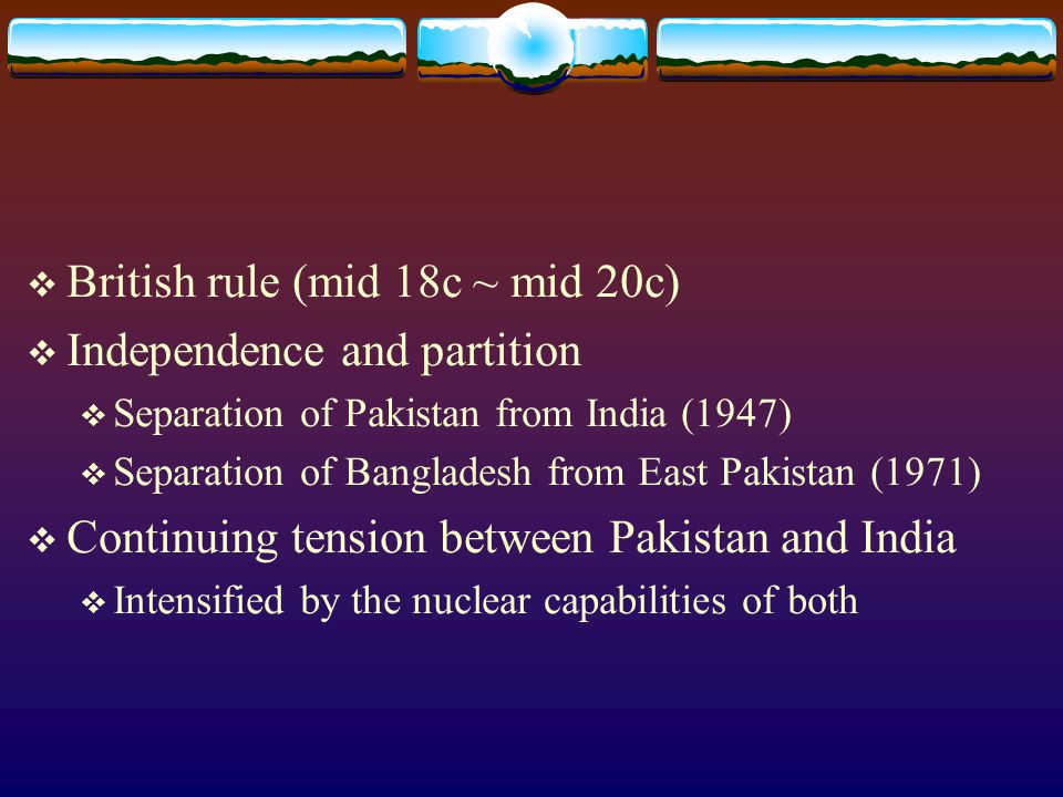 British rule (mid 18c ~ mid 20c) Independence and partition