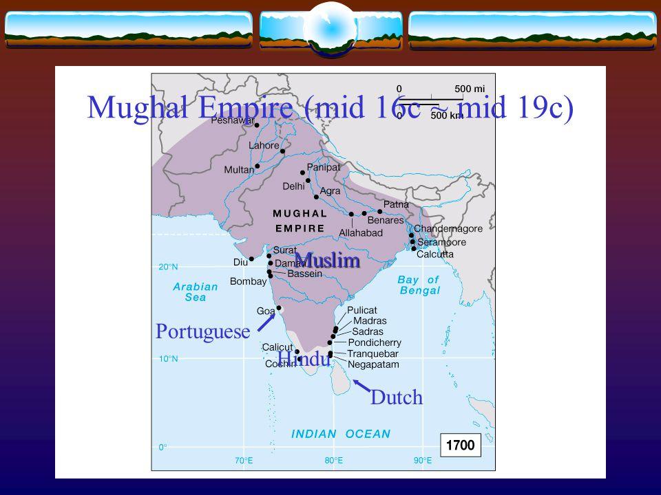 Mughal Empire (mid 16c ~ mid 19c)