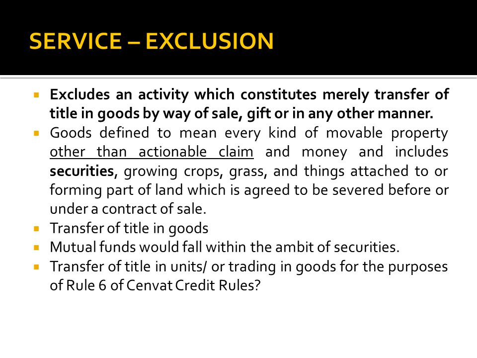 SERVICE – EXCLUSION Excludes an activity which constitutes merely transfer of title in goods by way of sale, gift or in any other manner.